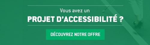 Vous avez un projet d'accessibilité ? Découvrez nos offres
