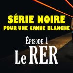 Série noire pour une canne blanche | Episode 1 : Le RER