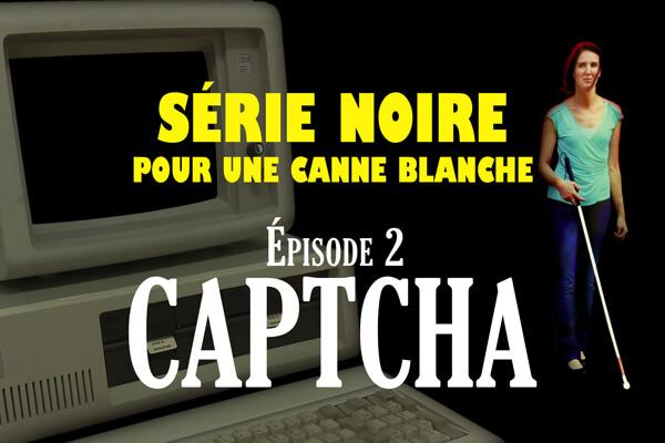 Série Noire pour une Canne Blanche | Les CAPTCHAS