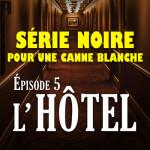 Série noire pour une canne blanche | Episode 5 : seule à l'hôtel