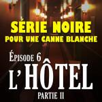 Série noire pour une canne blanche | Episode 6 : seule à l'hôtel (suite)