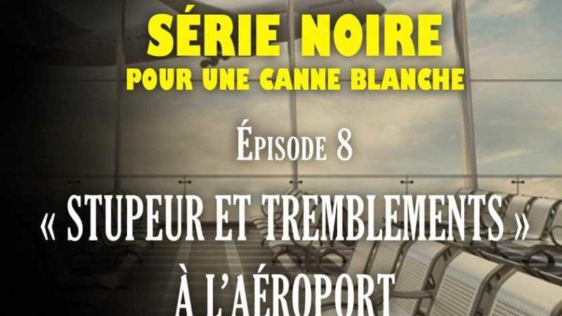 Série noire pour une canne blanche Episode 8 : « Stupeur et tremblements » à l'aéroport